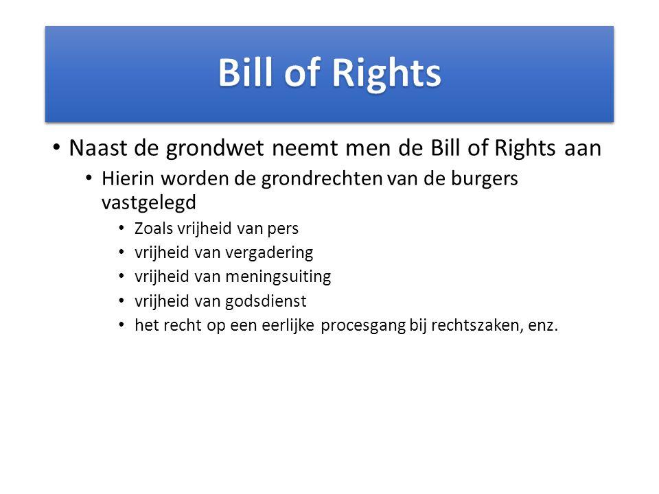 Naast de grondwet neemt men de Bill of Rights aan Hierin worden de grondrechten van de burgers vastgelegd Zoals vrijheid van pers vrijheid van vergade