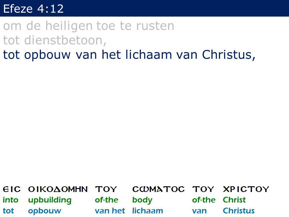 Efeze 4:12 om de heiligen toe te rusten tot dienstbetoon, tot opbouw van het lichaam van Christus,