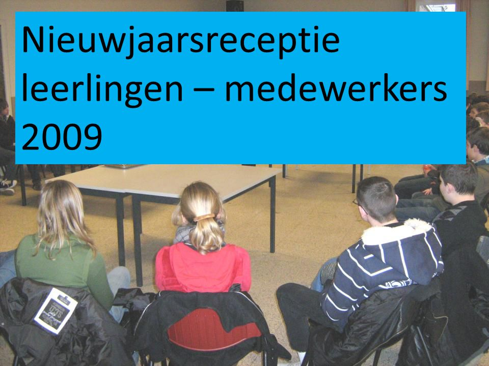 Nieuwjaarsreceptie leerlingen – medewerkers 2009