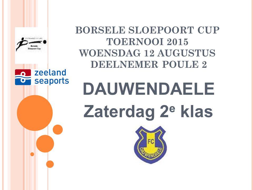 BORSELE SLOEPOORT CUP TOERNOOI 2015 WOENSDAG 12 AUGUSTUS DEELNEMER POULE 2 OOSTKAPELLE Zaterdag 2 e klas