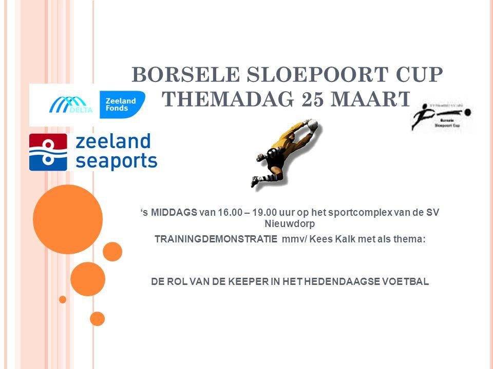 BORSELE SLOEPOORT CUP THEMADAG 25 MAART 's MIDDAGS van 16.00 – 19.00 uur op het sportcomplex van de SV Nieuwdorp TRAININGDEMONSTRATIE mmv/ Kees Kalk met als thema: DE ROL VAN DE KEEPER IN HET HEDENDAAGSE VOETBAL