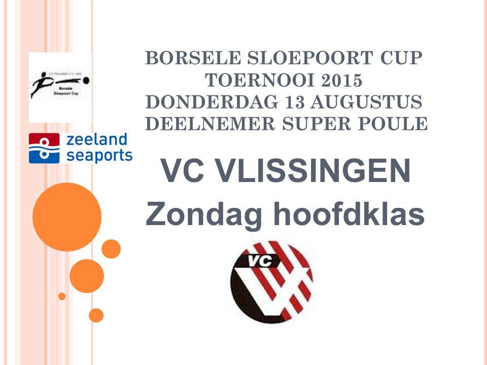 BORSELE SLOEPOORT CUP TOERNOOI 2015 DONDERDAG 13 AUGUSTUS DEELNEMER SUPER POULE GOES Zondag 1 e klas