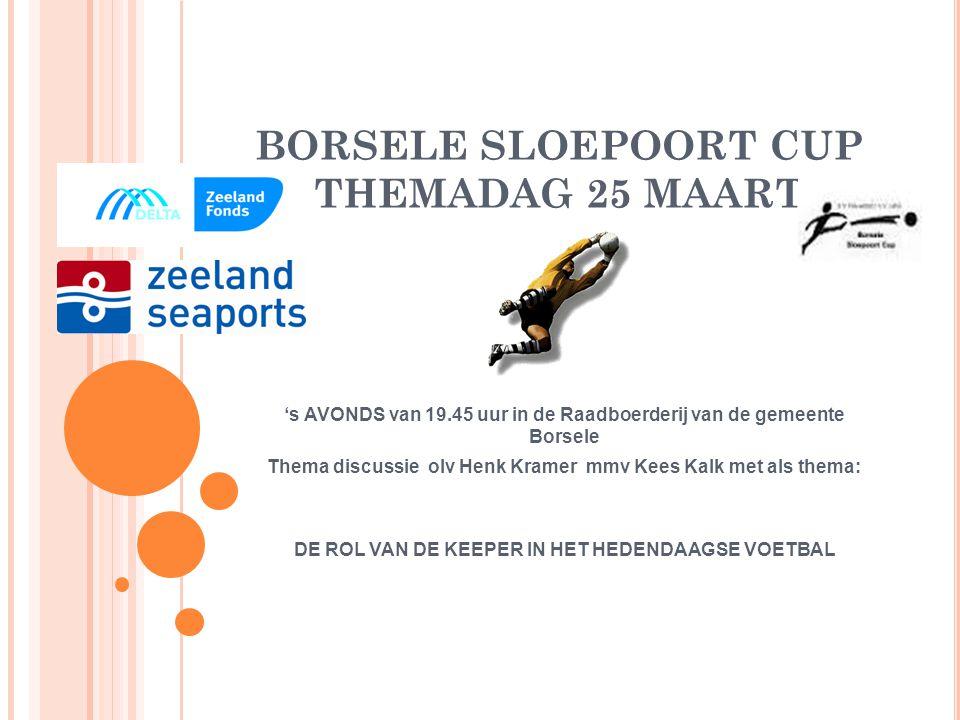 BORSELE SLOEPOORT CUP THEMADAG 25 MAART 's MIDDAGS van 16.00 – 19.00 uur op het sportcomplex van de SV Nieuwdorp TRAININGDEMONSTRATIE mmv/ Kees Kalk m