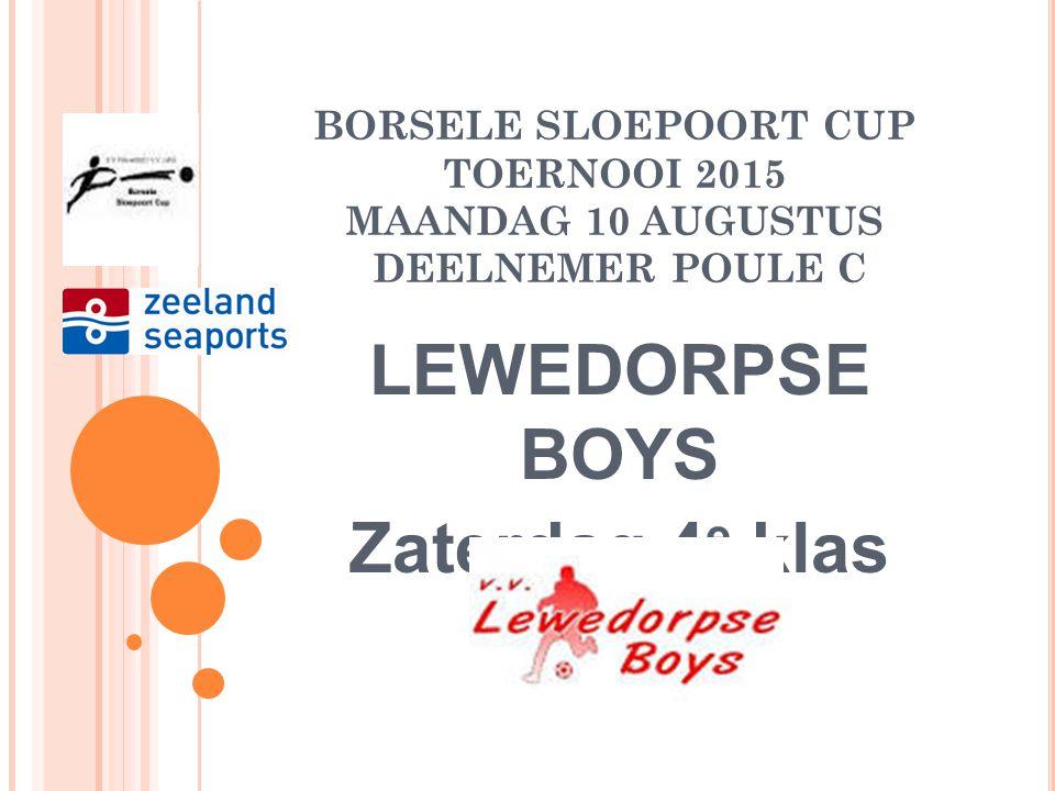BORSELE SLOEPOORT CUP TOERNOOI 2015 ZATERDAG 15 AUGUSTUS POULE B FINALEDAG: 14.15-16.00 uur 3P2-4P1 4P2-3P1 W1-V2 W2-V1 Wedstrijdduur: 1 x 45 minuten (2x)