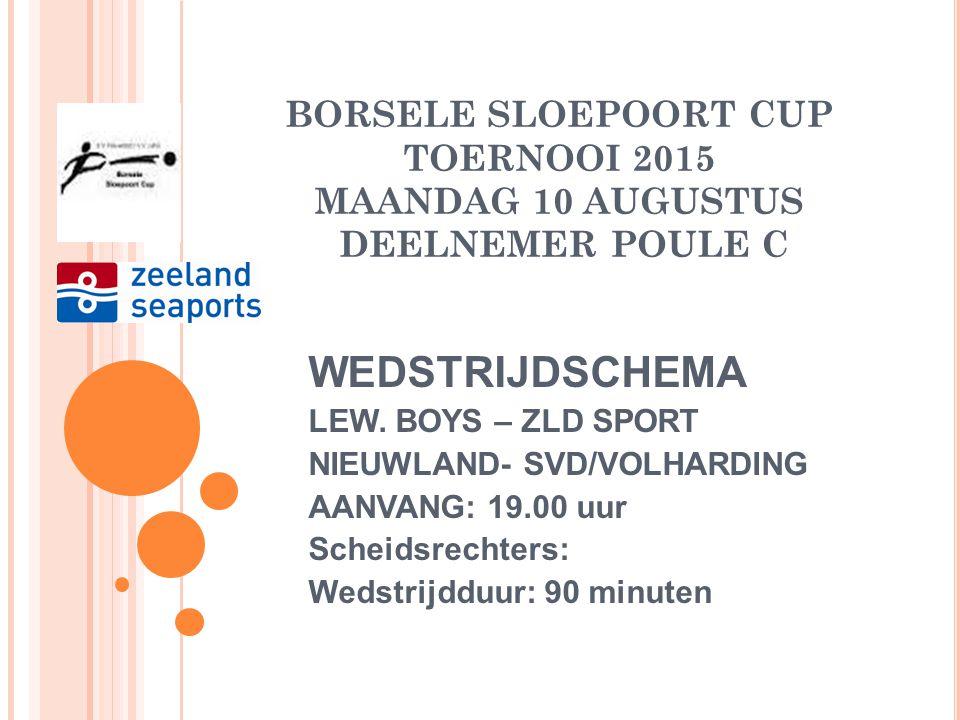 BORSELE SLOEPOORT CUP TOERNOOI 2015 MAANDAG 10 AUGUSTUS DEELNEMER POULE C WEDSTRIJDSCHEMA LEW.