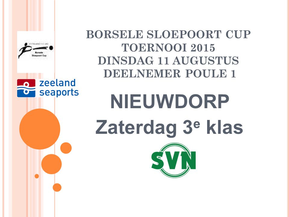 BORSELE SLOEPOORT CUP TOERNOOI 2015 MAANDAG 10 AUGUSTUS DEELNEMER POULE C WEDSTRIJDSCHEMA LEW. BOYS – ZLD SPORT NIEUWLAND- SVD/VOLHARDING AANVANG: 19.