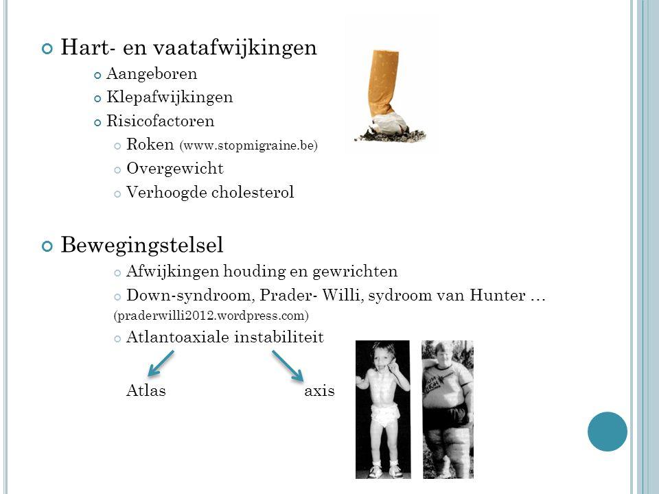 Hart- en vaatafwijkingen Aangeboren Klepafwijkingen Risicofactoren Roken (www.stopmigraine.be) Overgewicht Verhoogde cholesterol Bewegingstelsel Afwijkingen houding en gewrichten Down-syndroom, Prader- Willi, sydroom van Hunter … (praderwilli2012.wordpress.com) Atlantoaxiale instabiliteit Atlas axis