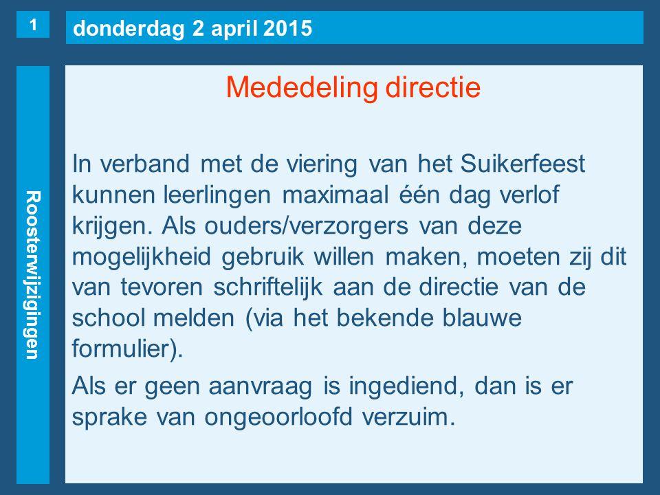 donderdag 2 april 2015 Roosterwijzigingen Mededeling directie In verband met de viering van het Suikerfeest kunnen leerlingen maximaal één dag verlof krijgen.