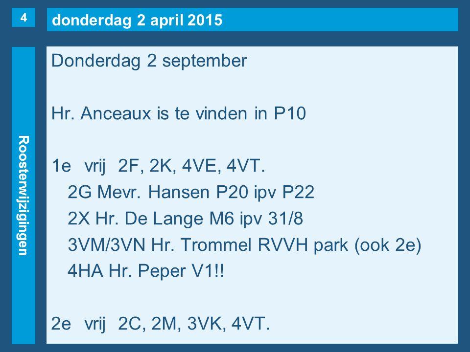 donderdag 2 april 2015 Roosterwijzigingen Donderdag 2 september 3evrij2Y, 3VA, 3VR, 4A(v.