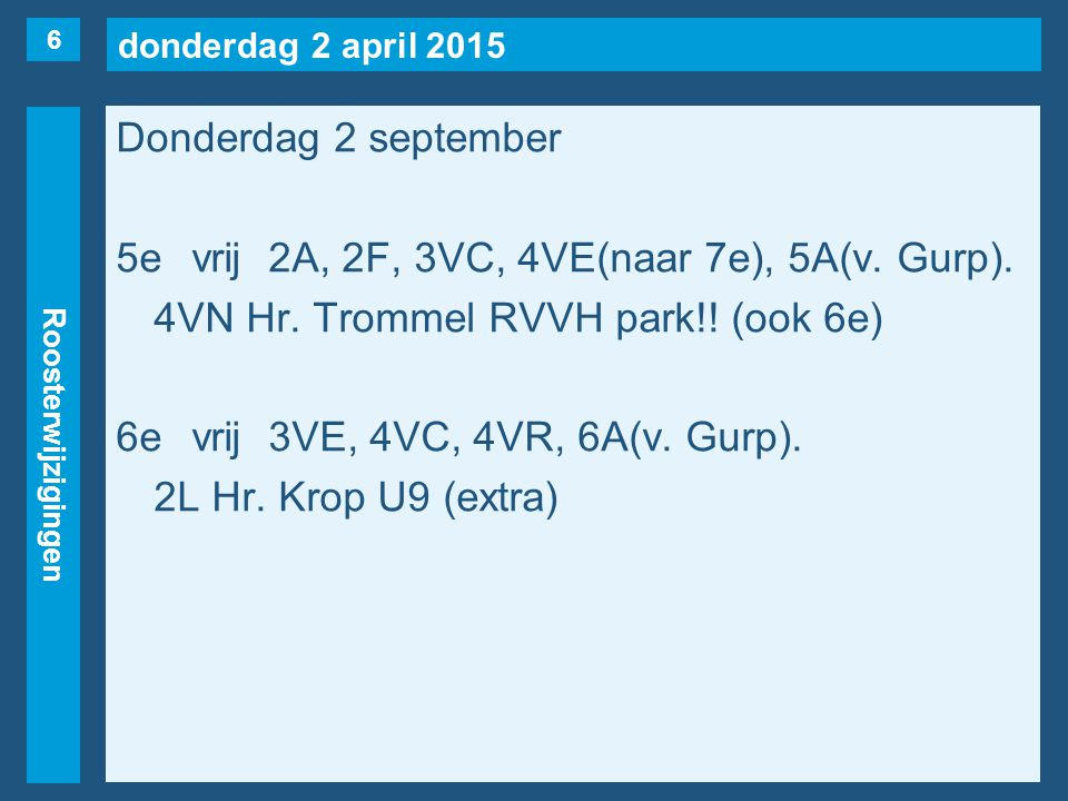 donderdag 2 april 2015 Roosterwijzigingen Donderdag 2 september 5evrij2A, 2F, 3VC, 4VE(naar 7e), 5A(v.