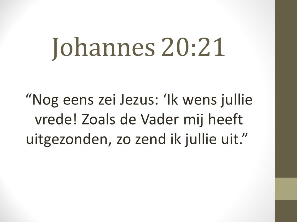 Johannes 20:21 Nog eens zei Jezus: 'Ik wens jullie vrede.