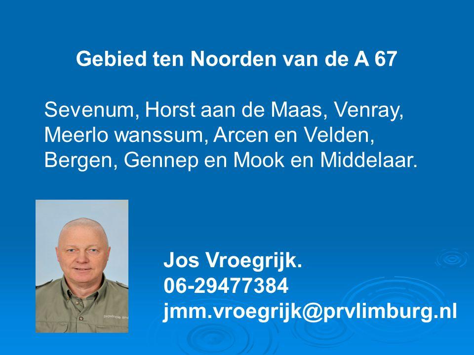 Gebied ten Noorden van de A 67 Sevenum, Horst aan de Maas, Venray, Meerlo wanssum, Arcen en Velden, Bergen, Gennep en Mook en Middelaar. Jos Vroegrijk