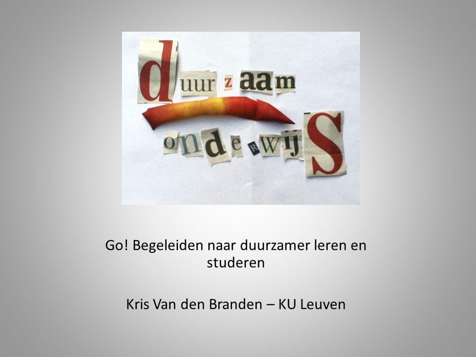 Go! Begeleiden naar duurzamer leren en studeren Kris Van den Branden – KU Leuven