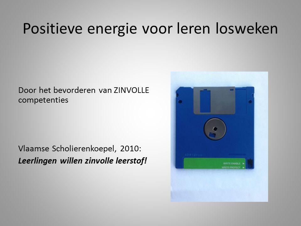Positieve energie voor leren losweken Door het bevorderen van ZINVOLLE competenties Vlaamse Scholierenkoepel, 2010: Leerlingen willen zinvolle leersto