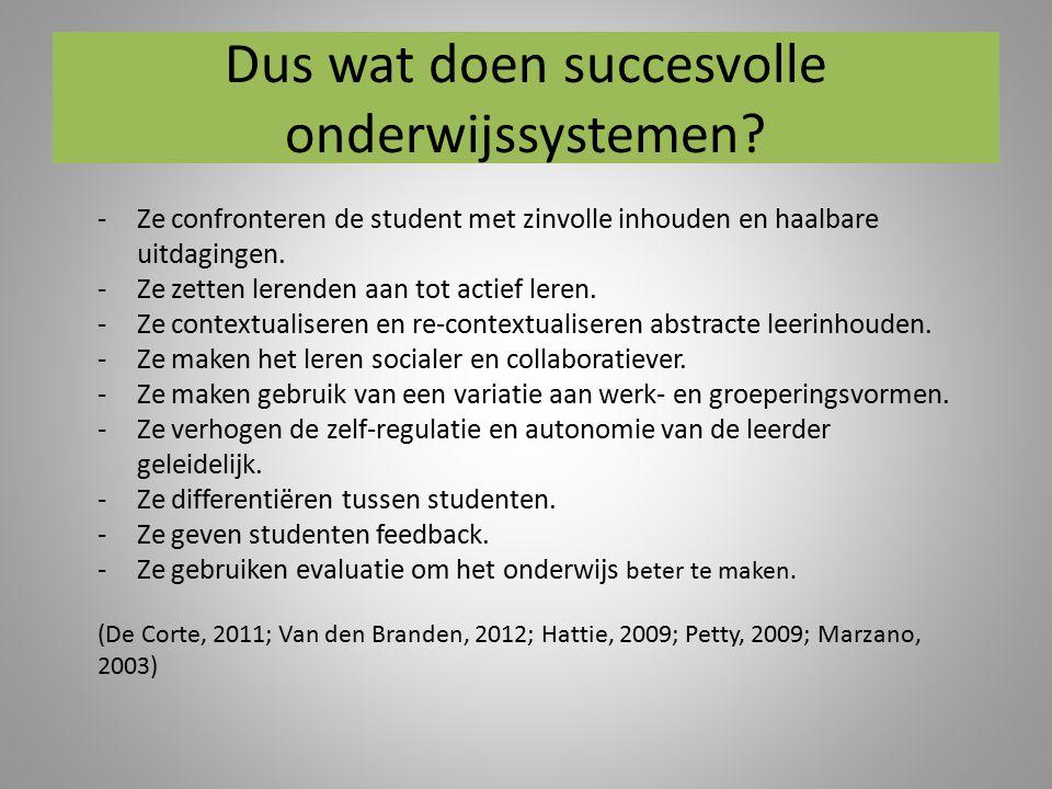 Dus wat doen succesvolle onderwijssystemen? -Ze confronteren de student met zinvolle inhouden en haalbare uitdagingen. -Ze zetten lerenden aan tot act