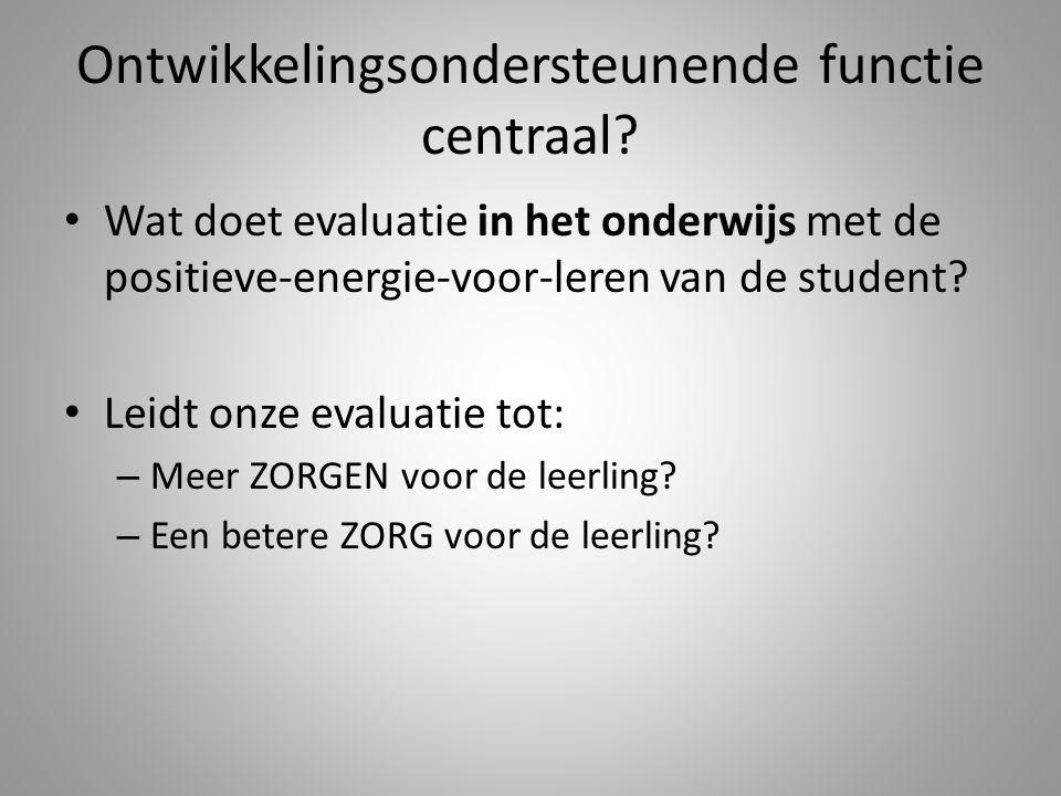 Ontwikkelingsondersteunende functie centraal? Wat doet evaluatie in het onderwijs met de positieve-energie-voor-leren van de student? Leidt onze evalu