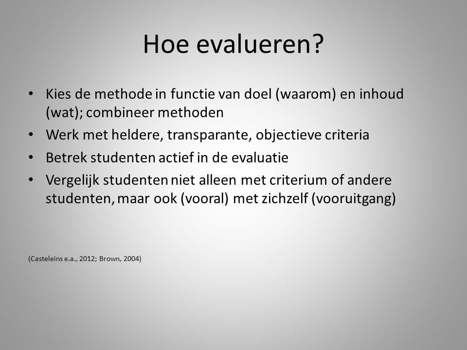 Hoe evalueren? Kies de methode in functie van doel (waarom) en inhoud (wat); combineer methoden Werk met heldere, transparante, objectieve criteria Be
