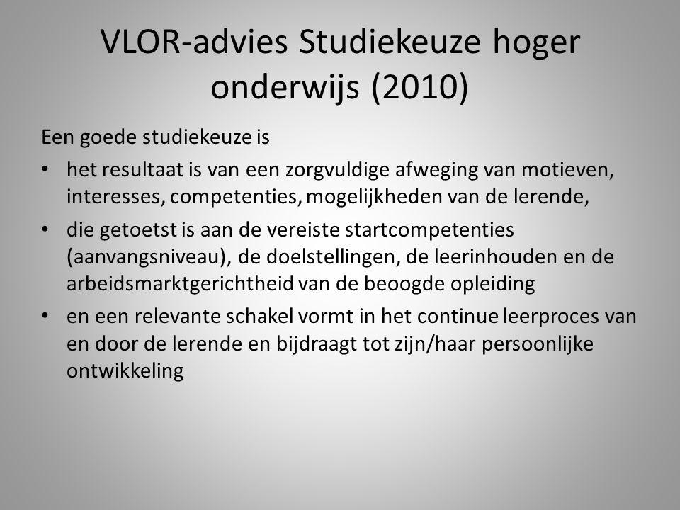 VLOR-advies Studiekeuze hoger onderwijs (2010) Een goede studiekeuze is het resultaat is van een zorgvuldige afweging van motieven, interesses, compet