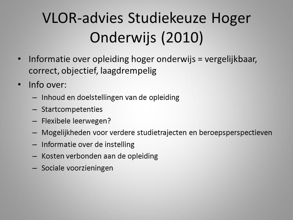 VLOR-advies Studiekeuze Hoger Onderwijs (2010) Informatie over opleiding hoger onderwijs = vergelijkbaar, correct, objectief, laagdrempelig Info over: