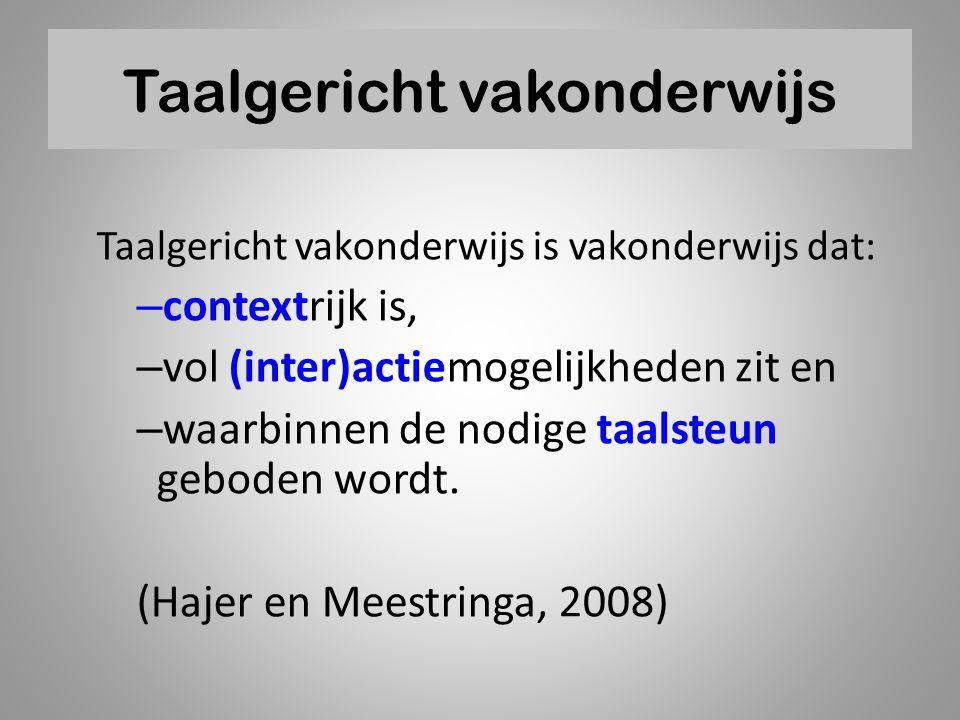 Taalgericht vakonderwijs Taalgericht vakonderwijs is vakonderwijs dat: – contextrijk is, – vol (inter)actiemogelijkheden zit en – waarbinnen de nodige