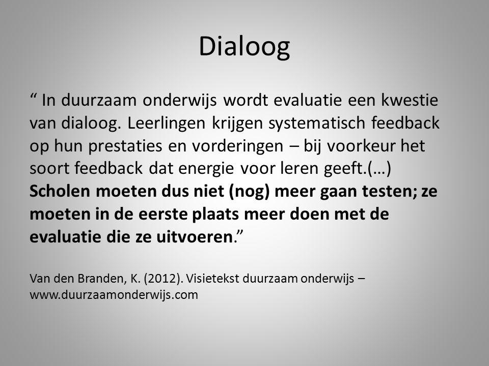 """Dialoog """" In duurzaam onderwijs wordt evaluatie een kwestie van dialoog. Leerlingen krijgen systematisch feedback op hun prestaties en vorderingen – b"""