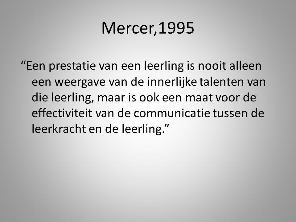 """Mercer,1995 """"Een prestatie van een leerling is nooit alleen een weergave van de innerlijke talenten van die leerling, maar is ook een maat voor de eff"""
