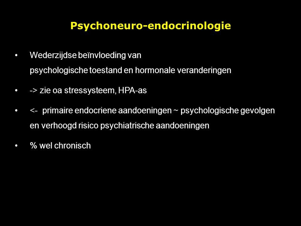 Psychoneuro-endocrinologie Wederzijdse beïnvloeding van psychologische toestand en hormonale veranderingen -> zie oa stressysteem, HPA-as <- primaire endocriene aandoeningen ~ psychologische gevolgen en verhoogd risico psychiatrische aandoeningen % wel chronisch