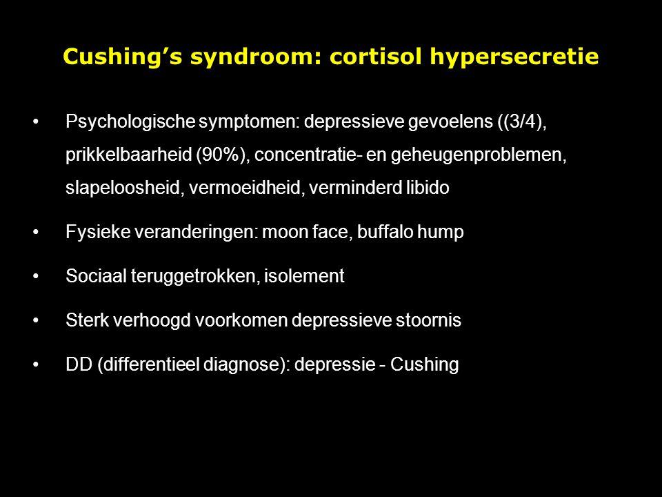 Cushing's syndroom: cortisol hypersecretie Psychologische symptomen: depressieve gevoelens ((3/4), prikkelbaarheid (90%), concentratie- en geheugenproblemen, slapeloosheid, vermoeidheid, verminderd libido Fysieke veranderingen: moon face, buffalo hump Sociaal teruggetrokken, isolement Sterk verhoogd voorkomen depressieve stoornis DD (differentieel diagnose): depressie - Cushing