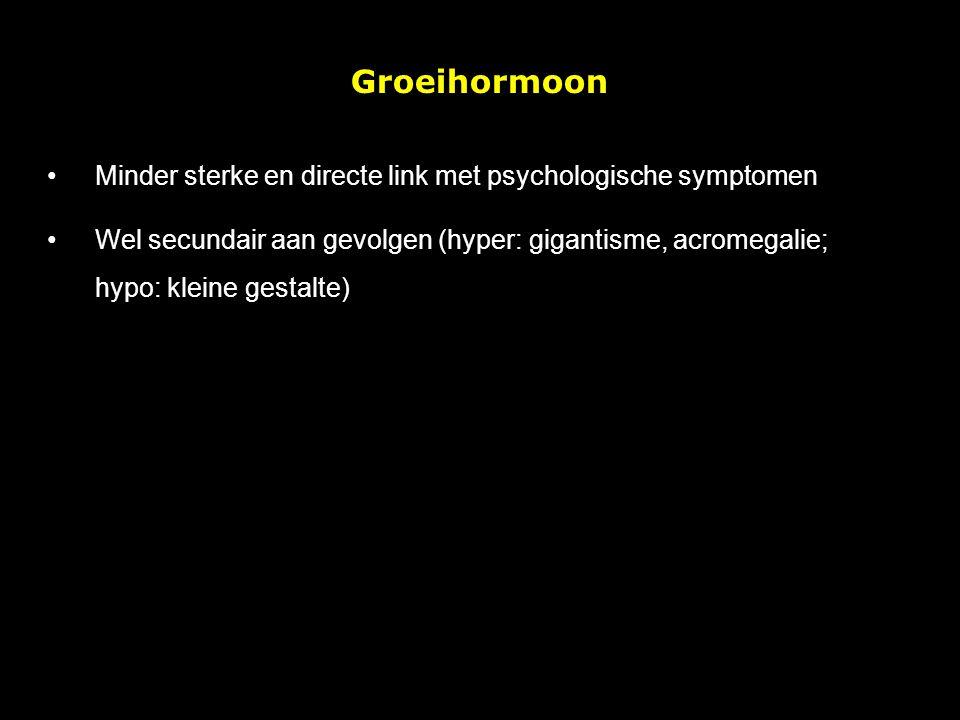Groeihormoon Minder sterke en directe link met psychologische symptomen Wel secundair aan gevolgen (hyper: gigantisme, acromegalie; hypo: kleine gestalte)