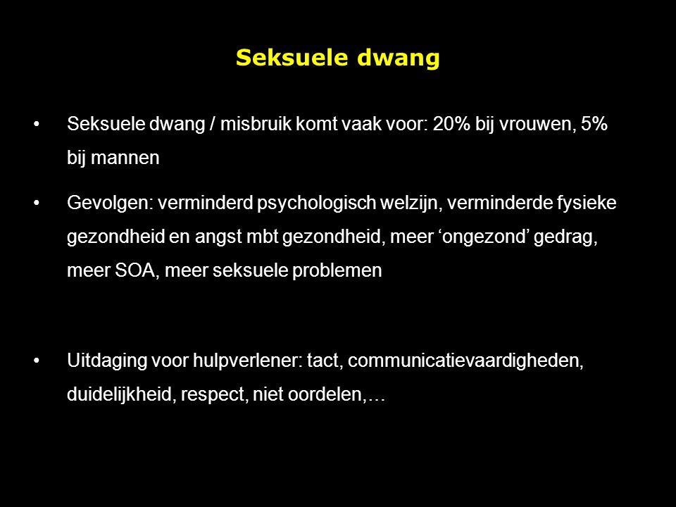 Seksuele dwang Seksuele dwang / misbruik komt vaak voor: 20% bij vrouwen, 5% bij mannen Gevolgen: verminderd psychologisch welzijn, verminderde fysieke gezondheid en angst mbt gezondheid, meer 'ongezond' gedrag, meer SOA, meer seksuele problemen Uitdaging voor hulpverlener: tact, communicatievaardigheden, duidelijkheid, respect, niet oordelen,…