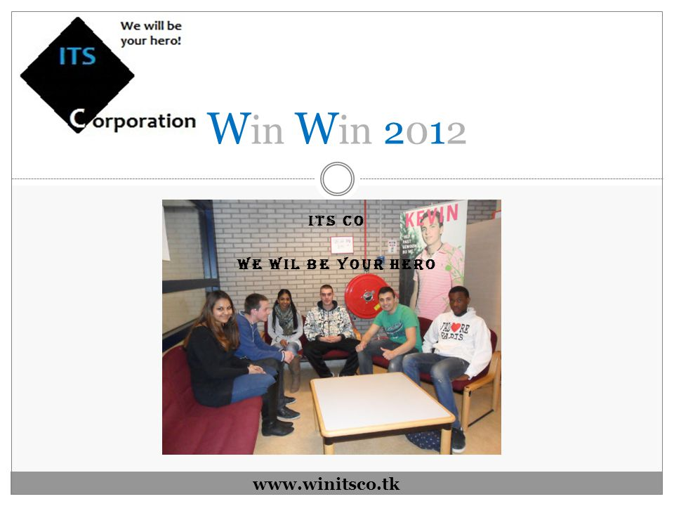 ITS CO WE WIL BE YOUR HERO W in W in 2012 www.winitsco.tk