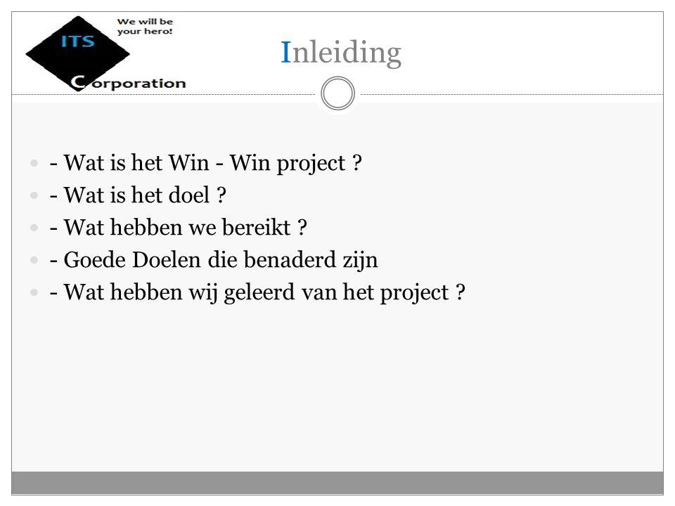 Inleiding - Wat is het Win - Win project . - Wat is het doel .