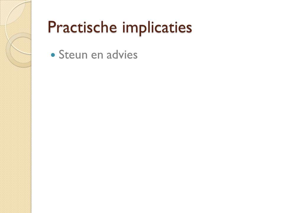 Practische implicaties Steun en advies