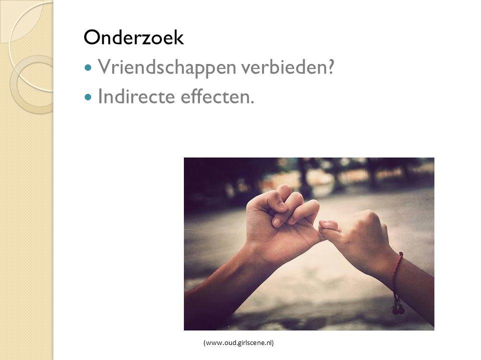 Onderzoek Vriendschappen verbieden? Indirecte effecten. (www.oud.girlscene.nl)