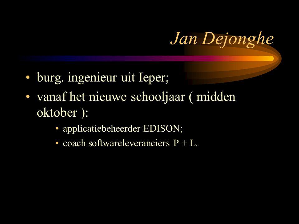 Jan Dejonghe burg. ingenieur uit Ieper; vanaf het nieuwe schooljaar ( midden oktober ): applicatiebeheerder EDISON; coach softwareleveranciers P + L.