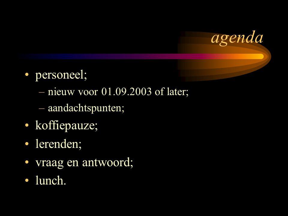 agenda personeel; –nieuw voor 01.09.2003 of later; –aandachtspunten; koffiepauze; lerenden; vraag en antwoord; lunch.