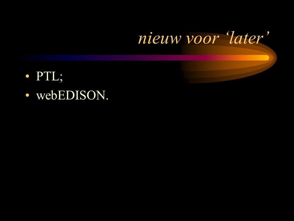 nieuw voor 'later' PTL; webEDISON.