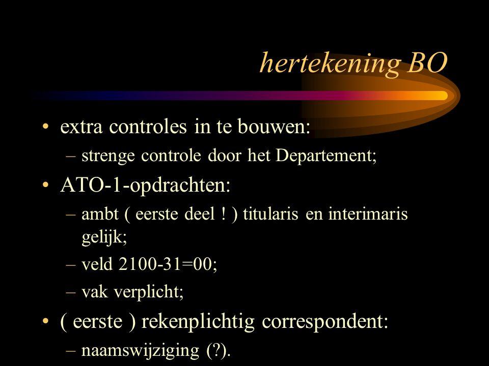 hertekening BO extra controles in te bouwen: –strenge controle door het Departement; ATO-1-opdrachten: –ambt ( eerste deel ! ) titularis en interimari