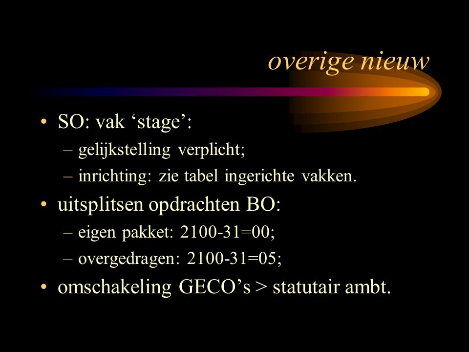 overige nieuw SO: vak 'stage': –gelijkstelling verplicht; –inrichting: zie tabel ingerichte vakken. uitsplitsen opdrachten BO: –eigen pakket: 2100-31=