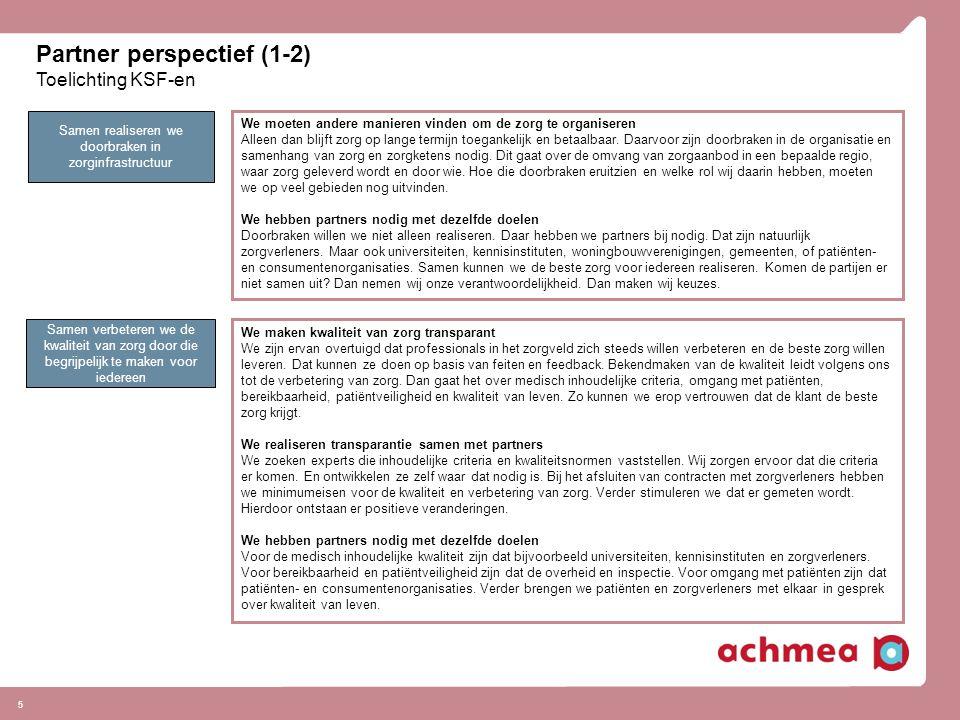 Partner perspectief (1-2) Toelichting KSF-en 5 Samen realiseren we doorbraken in zorginfrastructuur We moeten andere manieren vinden om de zorg te org
