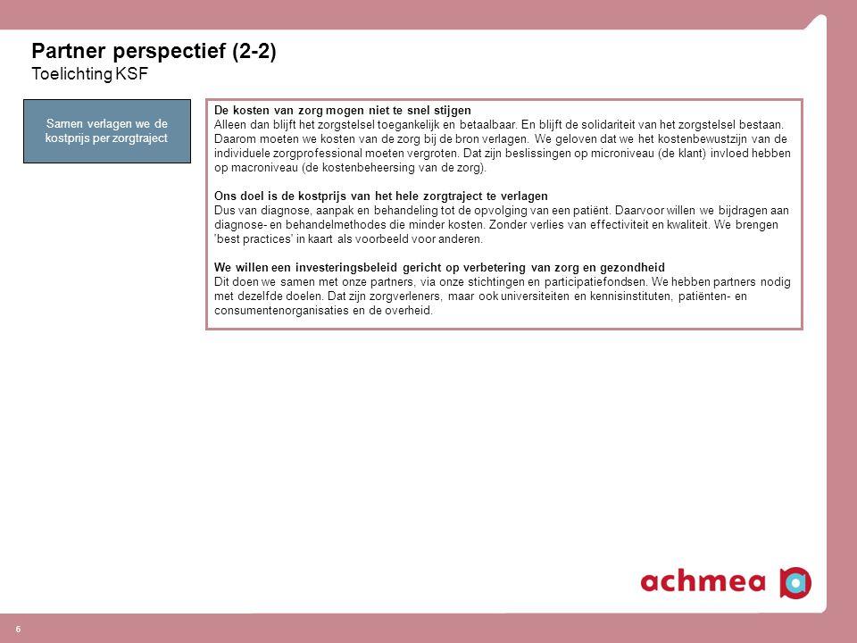 Partner perspectief (2-2) Toelichting KSF 6 De kosten van zorg mogen niet te snel stijgen Alleen dan blijft het zorgstelsel toegankelijk en betaalbaar