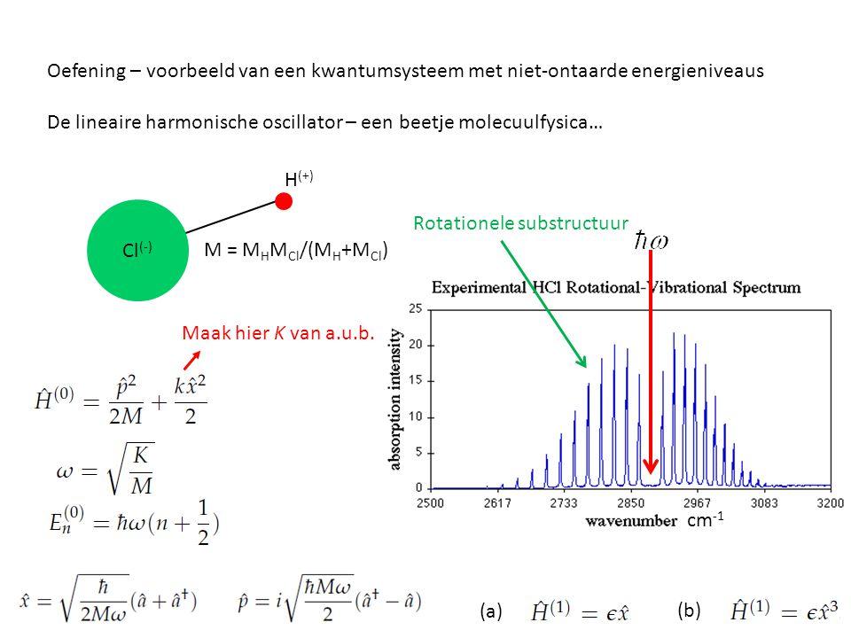 Oefening – voorbeeld van een kwantumsysteem met niet-ontaarde energieniveaus De lineaire harmonische oscillator – een beetje molecuulfysica… cm -1 Cl (-) H (+) Maak hier K van a.u.b.