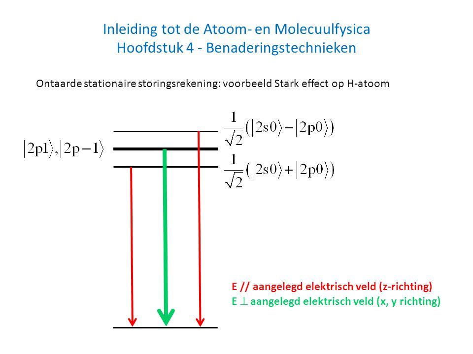Inleiding tot de Atoom- en Molecuulfysica Hoofdstuk 4 - Benaderingstechnieken Ontaarde stationaire storingsrekening: voorbeeld Stark effect op H-atoom E // aangelegd elektrisch veld (z-richting) E  aangelegd elektrisch veld (x, y richting)