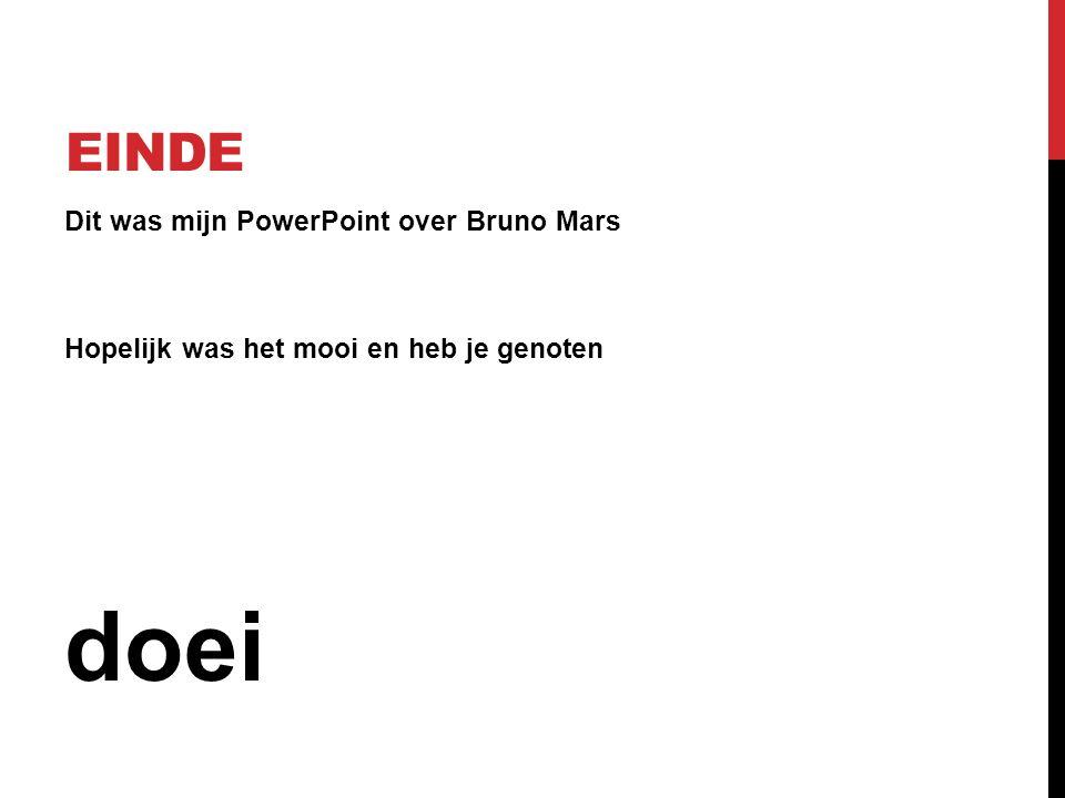 EINDE Dit was mijn PowerPoint over Bruno Mars Hopelijk was het mooi en heb je genoten doei