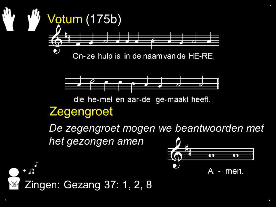 Votum (175b) Zegengroet De zegengroet mogen we beantwoorden met het gezongen amen Zingen: Gezang 37: 1, 2, 8....