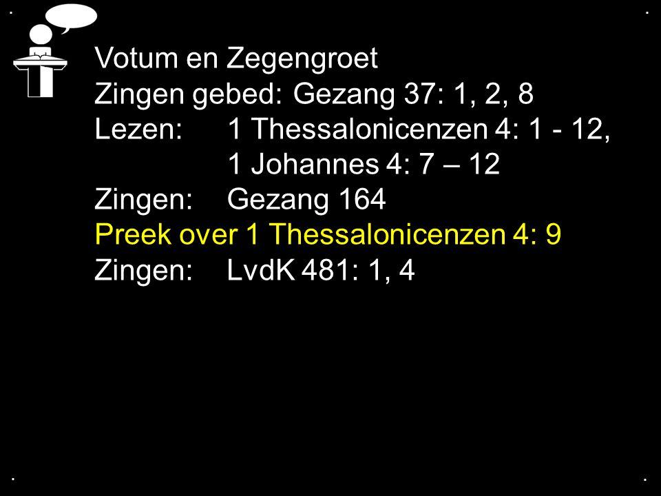 .... Votum en Zegengroet Zingen gebed:Gezang 37: 1, 2, 8 Lezen: 1 Thessalonicenzen 4: 1 - 12, 1 Johannes 4: 7 – 12 Zingen:Gezang 164 Preek over 1 Thes