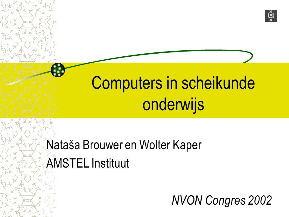 Computers in scheikunde onderwijs Nataša Brouwer en Wolter Kaper AMSTEL Instituut NVON Congres 2002