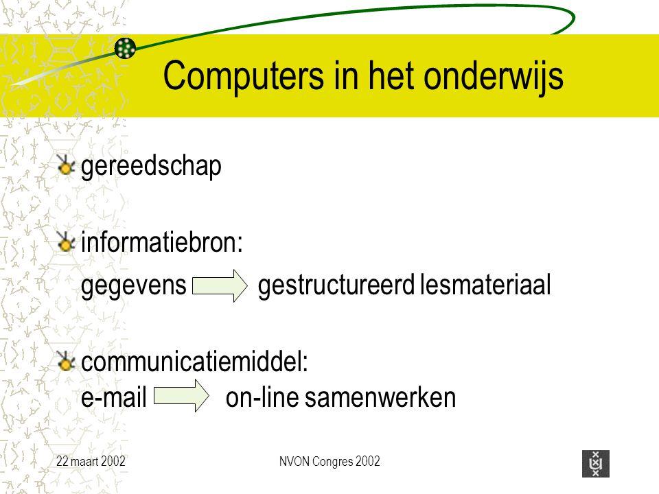 22 maart 2002NVON Congres 2002 Computers in het onderwijs gereedschap informatiebron: gegevens gestructureerd lesmateriaal communicatiemiddel: e-mail on-line samenwerken