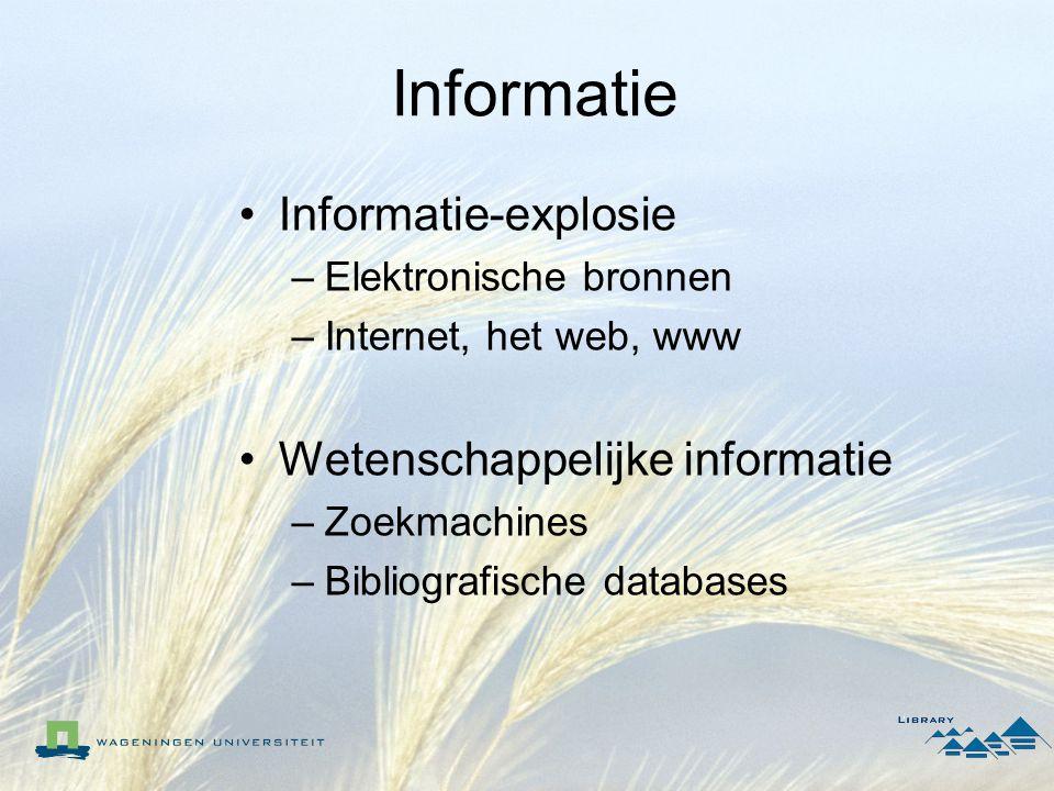 Informatie Informatie-explosie –Elektronische bronnen –Internet, het web, www Wetenschappelijke informatie –Zoekmachines –Bibliografische databases