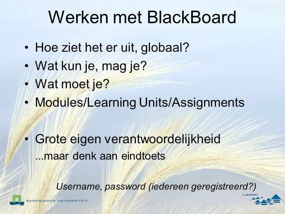 Werken met BlackBoard Hoe ziet het er uit, globaal? Wat kun je, mag je? Wat moet je? Modules/Learning Units/Assignments Grote eigen verantwoordelijkhe